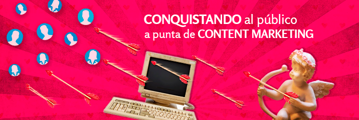 CONQUISTANDO AL PÚBLICO A PUNTA DE CONTENT MARKETING